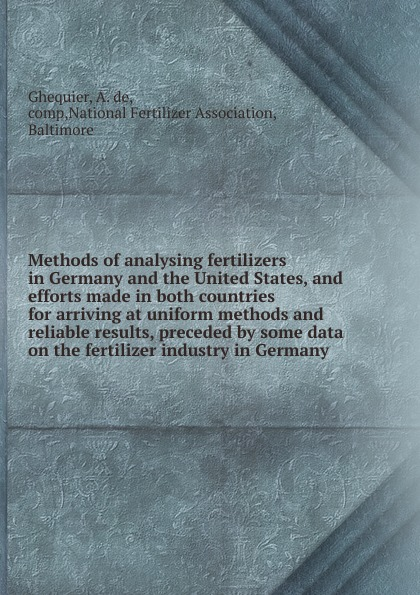 A. de Ghequier Methods of analysing fertilizers in Germany and the United States, and efforts made in both countries for arriving at uniform methods and reliable results, preceded by some data on the fertilizer industry in Germany для ремонта газовых плит и конфорок vantage haier siemens van hoa side too sakura shuaikang putian wanxi boss family treasure the united states germany italy and