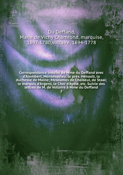 Marie de Vichy Chamrond Du Deffand Correspondance inedite de Mme du Deffand avec d.Alembert, Montesquieu, le pres. Henault, la duchesse de Maine ferdinando galiani correspondance inedite de l abbe ferdinand galiani conseiller du roi pendant les annees 1765 a 1783 avec mme d epinay le baron d holbach le de ce temps augmentee de plusieurs lettres