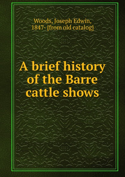 Joseph Edwin Woods A brief history of the Barre cattle shows joseph cundall a brief history of wood engraving from its invention