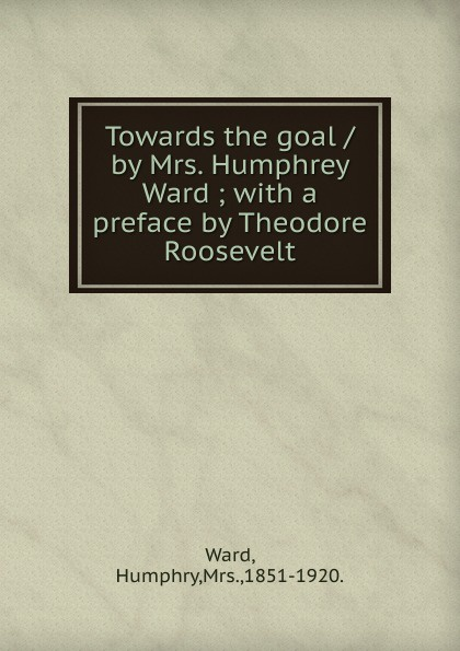 Humphry Ward Towards the goal /by Mrs. Humphrey Ward ward c s hints on driving