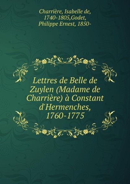 Isabelle de Charrière Lettres de Belle de Zuylen (Madame de Charriere) a Constant d.Hermenches, 1760-1775 цена