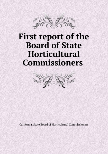 California. State Board of Horticultural Commissioners First report of the Board of State Horticultural Commissioners
