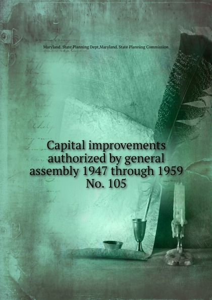 Maryland. State Planning Dept Capital improvements authorized by general assembly 1947 through 1959