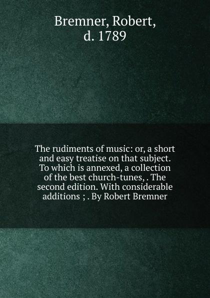 Robert Bremner The rudiments of music e a lamborn the rudiments of criticism