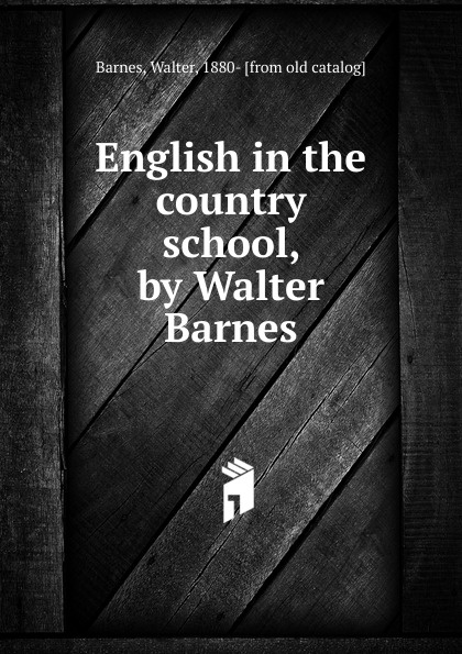 Walter Barnes English in the country school, by Walter Barnes