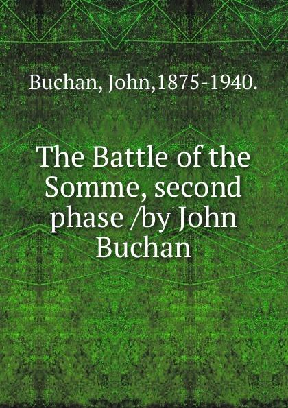 Buchan John The Battle of the Somme, second phase /by John Buchan. john buchan greenmantle