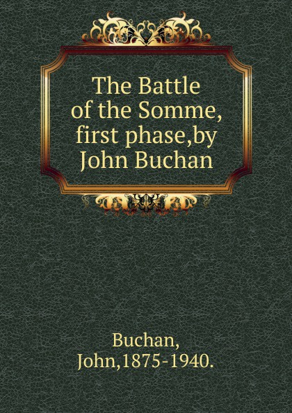 Buchan John The Battle of the Somme, first phase,by John Buchan. john buchan greenmantle