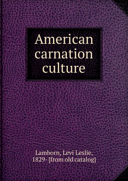 Levi Leslie Lamborn American carnation culture peter lamborn wilson false documents