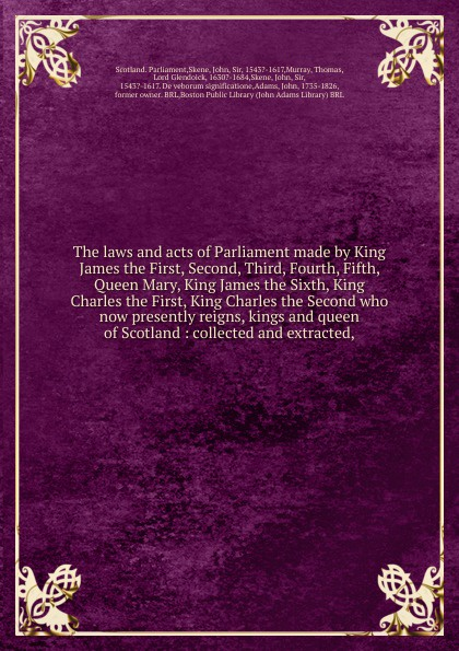 Scotland. Parliament The laws and acts of Parliament made by King James the First, Second, Third, Fourth, Fifth, Queen Mary, King James the Sixth, King Charles the First, King Charles the Second who now presently reigns, kings and queen of Scotland джастин бибер justin bieber believe