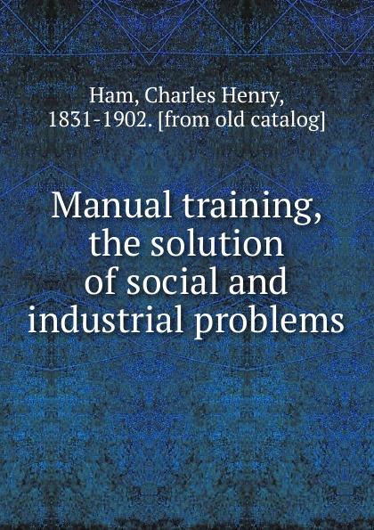 цены на Charles Henry Ham Manual training, the solution of social and industrial problems  в интернет-магазинах