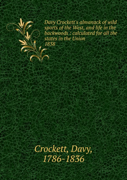 Davy Crockett Davy Crockett.s almanack of wild sports of the West, and life in the backwoods цена