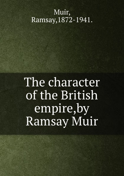 Muir Ramsay The character of the British empire,by Ramsay Muir. ramsay gordon gordon ramsay chef for all seasons