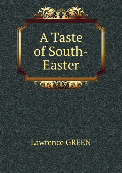 Lawrence GREEN A Taste of South-Easter source of taste