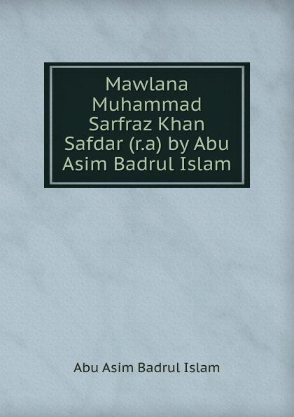 Abu Asim Badrul Islam Mawlana Muhammad Sarfraz Khan Safdar (r.a) by Abu Asim Badrul Islam muhammad farooq muhammad shafi and sanam islam khan genetic variability of hepatitis c virus in pakistan