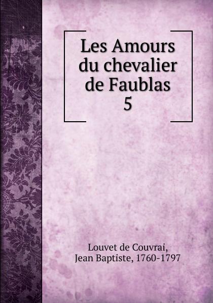 Jean Baptiste Louvet de Couvrai Les Amours du chevalier de Faublas