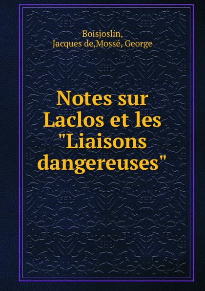 Jacques de Boisjoslin Notes sur Laclos et les Liaisons dangereuses scandalous liaisons
