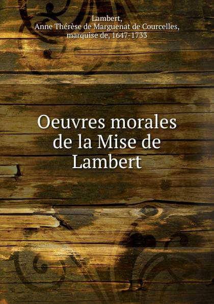 Anne Thérèse de Marguenat de Courcelles Lambert Oeuvres morales de la Mise de Lambert lambert lambert sweet apocalypse page 9