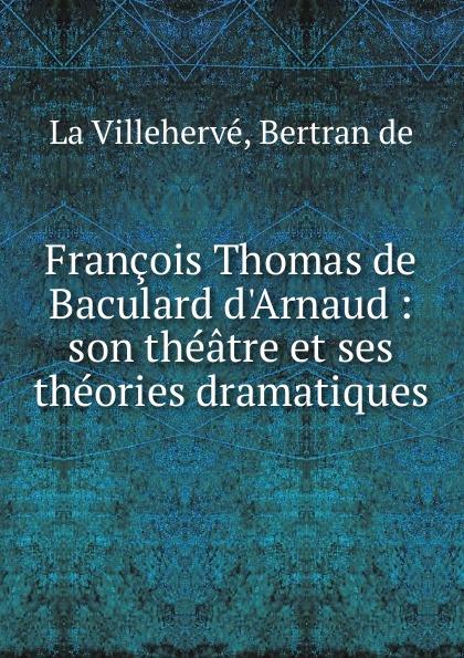 Bertran de La Villehervé Francois Thomas de Baculard d.Arnaud françois thomas marie de baculard d arnaud fanni ou l heureux repentir