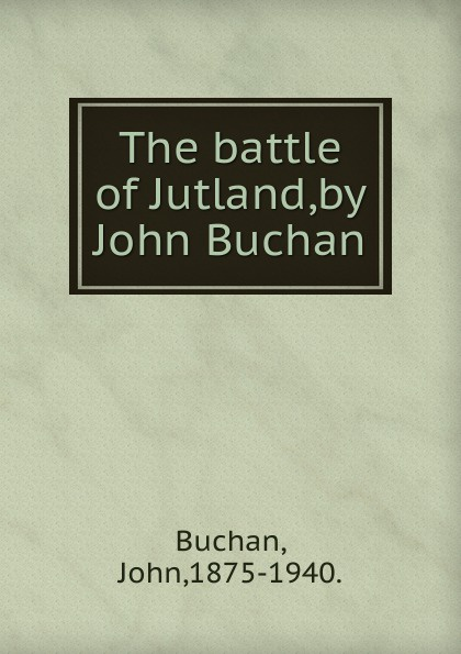 Buchan John The battle of Jutland,by John Buchan. john buchan greenmantle