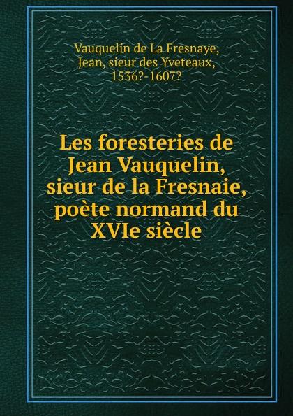 Фото - Vauquelin de La Fresnaye Les foresteries de Jean Vauquelin, sieur de la Fresnaie, poete normand du XVIe siecle jean paul gaultier le male