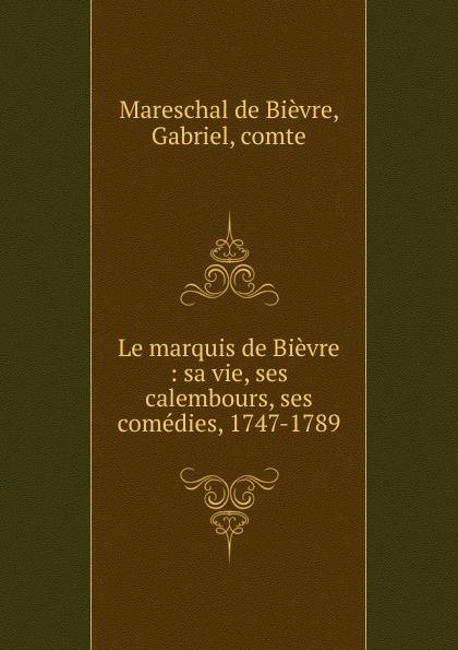 Mareschal de Bièvre Le marquis de Bievre francisco luis gomes le marquis de pombal esquisse de sa vie publique portuguese edition
