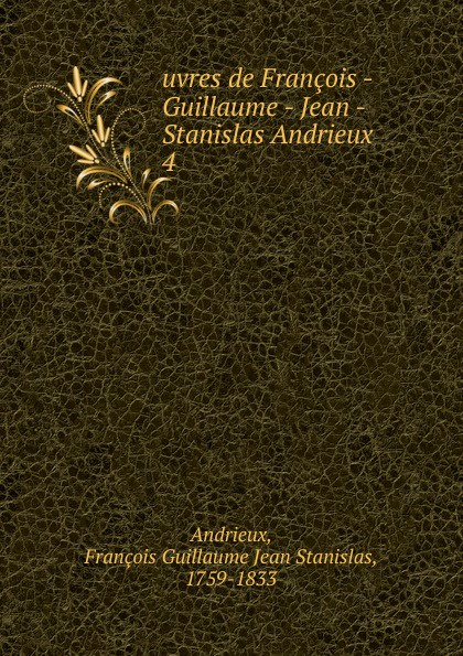 François Guillaume Jean Stanislas Andrieux uvres de Francois - Guillaume - Jean - Stanislas Andrieux jean guillaume dumas foundations of coding compression encryption error correction