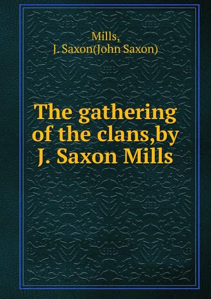 John Saxon Mills The gathering of the clans,by J. Saxon Mills. цена и фото