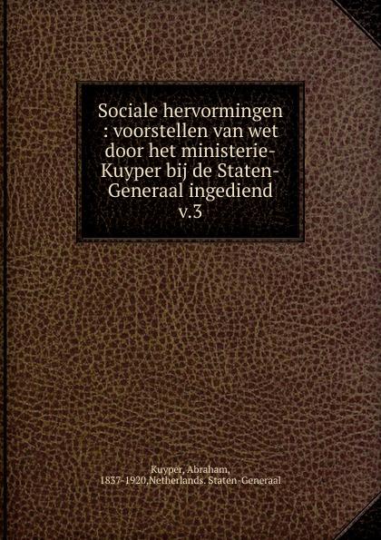 Abraham Kuyper Sociale hervormingen abraham kuyper uit het woord