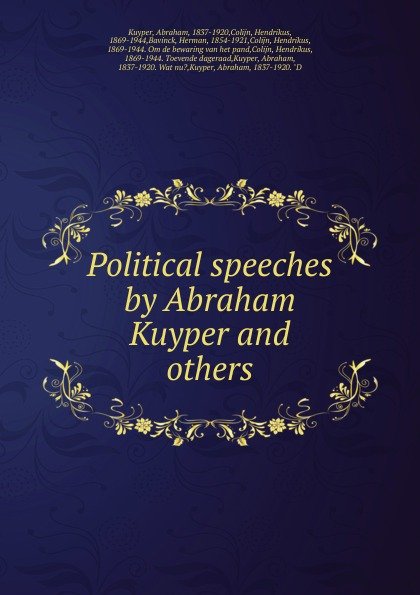 Abraham Kuyper Political speeches by Abraham Kuyper and others abraham kuyper uit het woord