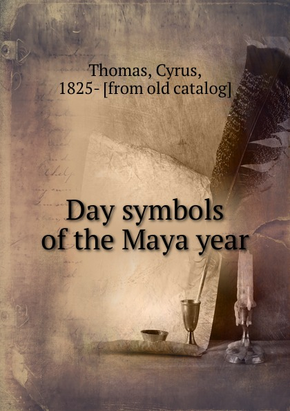 цена Cyrus Thomas Day symbols of the Maya year онлайн в 2017 году