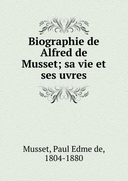 Paul Edme de Musset Biographie de Alfred de Musset цена и фото