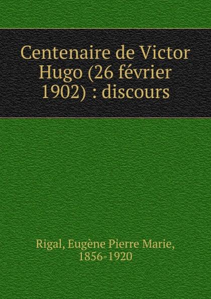 Eugène Pierre Marie Rigal Centenaire de Victor Hugo (26 fevrier 1902)