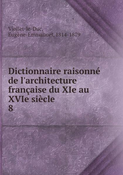 Eugène-Emmanuel Viollet-le-Duc Dictionnaire raisonne de l.architecture francaise du XIe au XVIe siecle цена