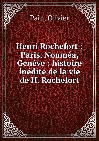 Olivier Pain Henri Rochefort henri rochefort les aventures de ma vie vol 1 classic reprint