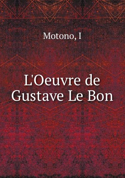 I. Motono L.Oeuvre de Gustave Le Bon gustave le bon la vie