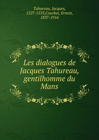 Jacques Tahureau Les dialogues de Jacques Tahureau, gentilhomme du Mans все цены