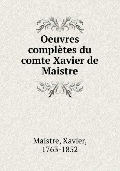 Xavier Maistre Oeuvres completes du comte Xavier de Maistre