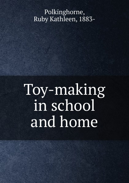 Ruby Kathleen Polkinghorne Toy-making in school and home