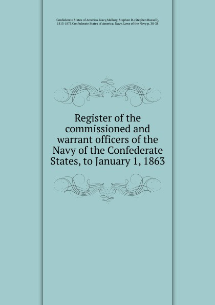 Register of the commissioned and warrant officers of the Navy of the Confederate States, to January 1, 1863 the search warrant