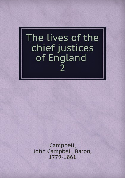 John Campbell Campbell The lives of the chief justices of England henry flanders the lives and times of the chief justices of the supreme court of the united states volume 2