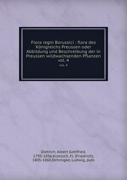 Albert Gottfried Dietrich Flora regni Borussici carl julius von klinggräff flora von preussen die in der provinz preussen wildwachsenden phanerogamen nach naturlichen familien geordnet und beschrieben classic reprint