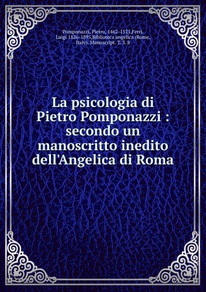 Pietro Pomponazzi La psicologia di Pietro Pomponazzi pietro stancovich dello anfiteatro di pola