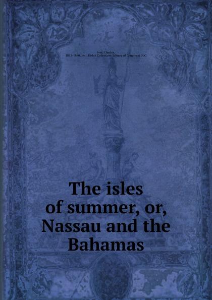 Charles Ives The isles of summer. Or, Nassau and the Bahamas the bahamas