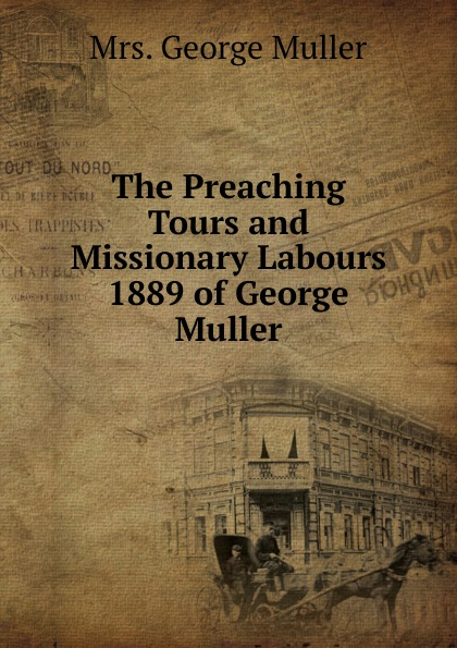 George Muller The Preaching Tours and Missionary Labours 1889 of George Muller цена 2017