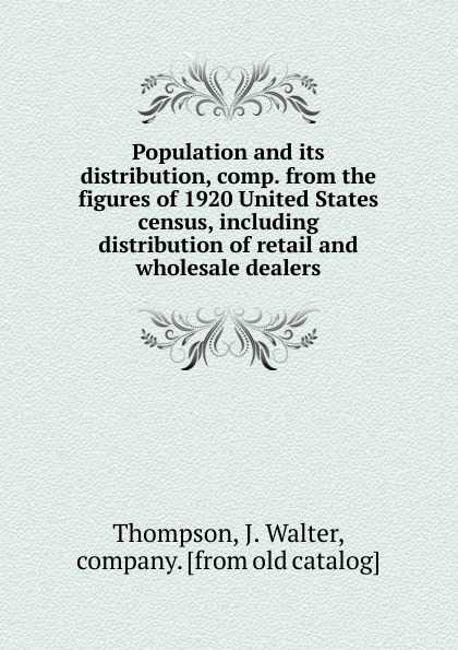 J. Walter Thompson Population and its distribution, comp. from the figures of 1920 United States census, including distribution of retail and wholesale dealers wholesale and retail tall brushed nickel bathroom basin faucet single handle hole sink mixer tap hot and cold water