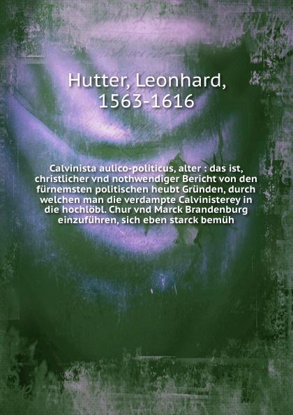 Leonhard Hutter Calvinista aulico-politicus, alter euclid geometriae theoricae et practicae oder von dem feldmassen 14 bucher inn welchen die fundament euclidis vnd derselbigen gebrauch im abmassen vnd gwichtruhten begriffen a german edition