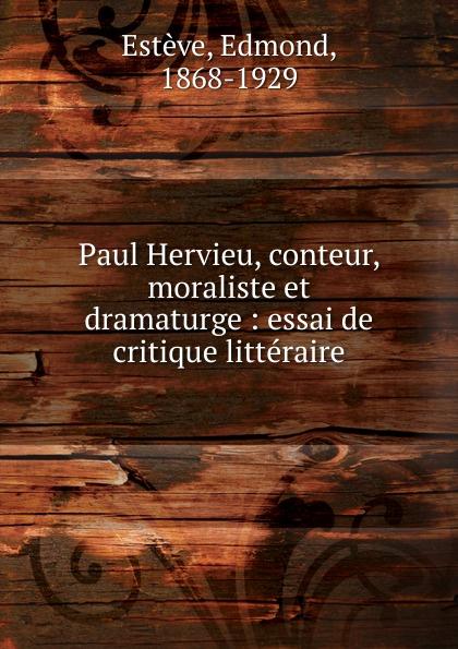 Edmond Estève Paul Hervieu, conteur, moraliste et dramaturge edmond pilon paul et victor margueritte classic reprint