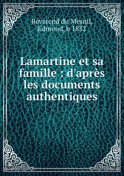Révérend du Mesnil Lamartine et sa famille edmond révérend du mesnil les aieux de moliere a beauvais et a paris d apres les documents authentiques french edition
