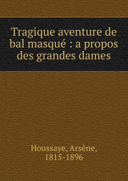 Arsène Houssaye Tragique aventure de bal masque h rosellen reverie no 2 souvenir de bal