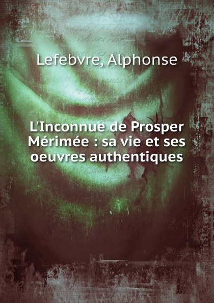 Alphonse Lefebvre L.Inconnue de Prosper Merimee mérimée prosper letters of prosper merimee to panizzi volume i